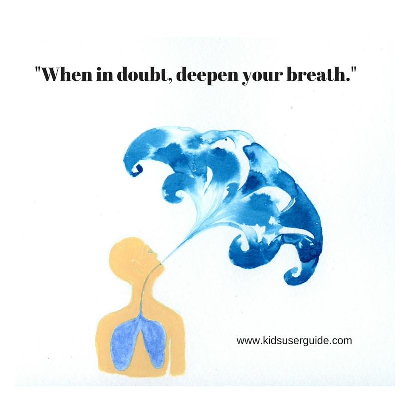 When in doubt, deepen your breath.